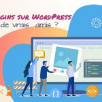 Les plugins WordPress : vrais ou faux-amis ?